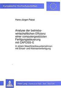 Analyse Der Betriebswirtschaftlichen Effizienz Einer Computergestuetzten Fertigungssteuerung Mit Caposs-E: In Einem Maschinenbauunternehmen Mit Einzel