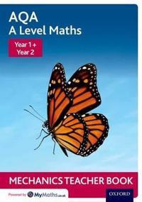 Aqa a level maths: year 1 + year 2 mechanics teacher book