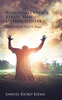 Rejecting Offense, Strife, and Unforgiveness