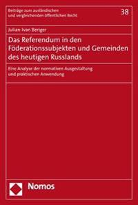 Das Referendum in Den Foderationssubjekten Und Gemeinden Des Heutigen Russlands: Eine Analyse Der Normativen Ausgestaltung Und Praktischen Anwendung
