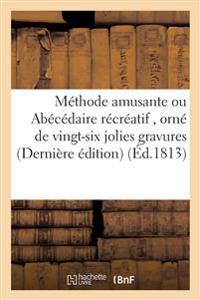 Methode Amusante Ou Abecedaire Recreatif, Orne de Vingt-Six Jolies Gravures Derniere Edition