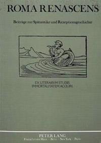 Roma Renascens: Beitraege Zur Spaetantike Und Rezeptionsgeschichte. Ilona Opelt Von Ihren Freunden Und Schuelern Zum 9.7.1988 in Vereh