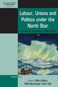 Labour, Unions and Politics Under the North Star: The Nordic Countries, 1700-2000