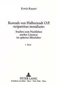 Konrads Von Halberstadt O.P. -Tripartitus Moralium-: Studien Zum Nachleben Antiker Literatur Im Spaeteren Mittelalter