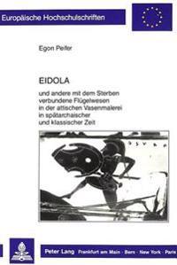 Eidola: Und Andere Mit Dem Sterben Verbundene Fluegelwesen in Der Attischen Vasenmalerei in Spaetarchaischer Und Klassischer Z