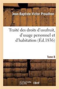 Trait� Des Droits d'Usufruit, d'Usage Personnel Et d'Habitation. Tome 8