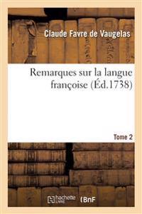 Remarques Sur La Langue Franaoise. Tome 2