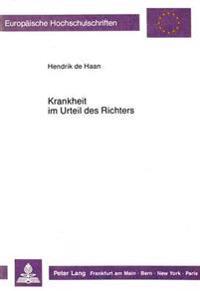 Krankheit Im Urteil Des Richters: Die Entwicklung Des Krankheitsbegriffes in Der Gesetzlichen Krankenversicherung Deutschlands Durch Richterliche Ents