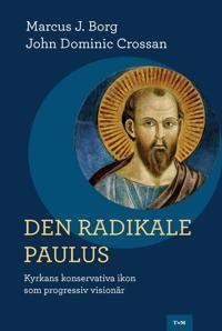 Den radikale Paulus : kyrkans konservativa ikon som progressiv visionär