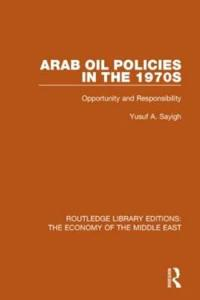 Arab Oil Policies in the 1970s: Opportunity and Responsibility
