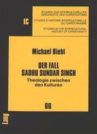 Der Fall Sadhu Sundar Singh: Theologie Zwischen Den Kulturen