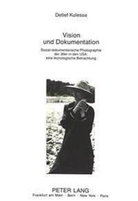 Vision Und Dokumentation: Sozial-Dokumentarische Photographie Der 30er in Den USA: Eine Ikonologische Betrachtung