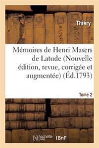 M moires de Henri Masers de Latude, Nouvelle  dition, Revue, Corrig e Et Augment e Tome 2