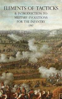 Elements of Tacticks and Introduction to Military Evolutions for the Infantry 1787