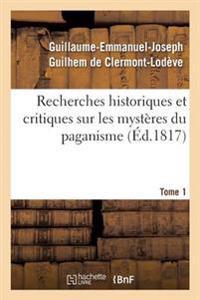 Recherches Historiques Et Critiques Sur Les Mysteres Du Paganisme. Tome 1