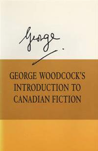 George Woodcock's Introduction to Canadian Fiction