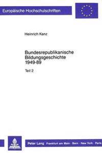 Bundesrepublikanische Bildungsgeschichte 1949-89: Quellen Und Dokumente Zum Zweiten Und Dritten Lebensabschnitt