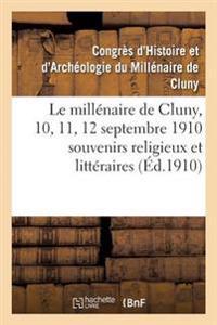 Le Millenaire de Cluny, 10, 11, 12 Septembre 1910 Souvenirs Religieux Et Litteraires