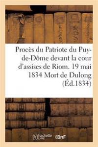 Proces Du Patriote Du Puy-de-Dome Devant La Cour D'Assises de Riom. 19 Mai 1834 Mort de Dulong