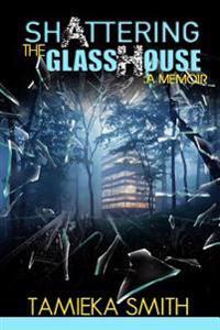 Shattering the Glasshouse: A Memoir