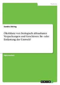 Okobilanz Von Biologisch Abbaubaren Verpackungen Und Geschirren. Be- Oder Entlastung Der Umwelt?