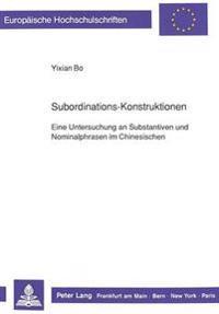 Subordinations-Konstruktionen: Eine Untersuchung an Substantiven Und Nominalphrasen Im Chinesischen