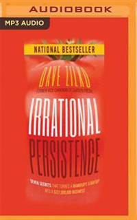 Irrational Persistence: Seven Secrets That Turned a Bankrupt Startup Into a $231,000,000 Business