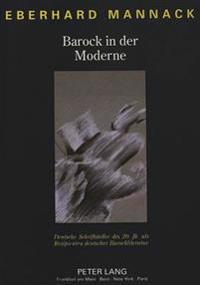 Barock in Der Moderne: Deutsche Schriftsteller Des 20. Jahrhunderts ALS Rezipienten Deutscher Barockliteratur
