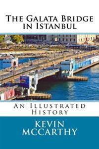 The Galata Bridge in Istanbul: An Illustrated History
