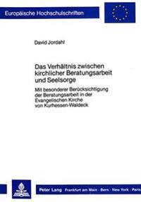 Das Verhaeltnis Zwischen Kirchlicher Beratungsarbeit Und Seelsorge: Mit Besonderer Beruecksichtigung Der Beratungsarbeit in Der Evangelischen Kirche V