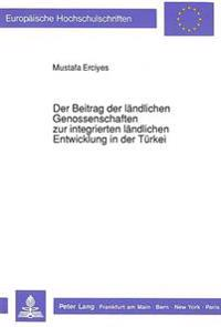 Der Beitrag Der Laendlichen Genossenschaften Zur Integrierten Laendlichen Entwicklung in Der Tuerkei