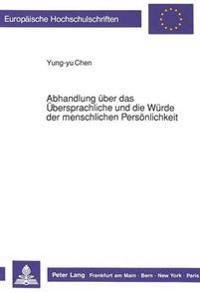 Abhandlung Ueber Das Uebersprachliche Und Die Wuerde Der Menschlichen Persoenlichkeit
