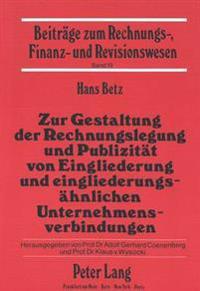 Zur Gestaltung Der Rechnungslegung Und Publizitaet Von Eingliederung Und Eingliederungsaehnlichen Unternehmensverbindungen