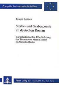 Sterbe- Und Grabespoesie Im Deutschen Roman: Zur Intertextuellen Ueberlieferung Des Themas Von Martin Miller Bis Wilhelm Raabe