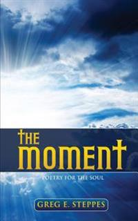 The Moment: Poetry for the Soul