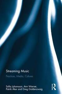 Streaming Music: Practices, Media, Cultures