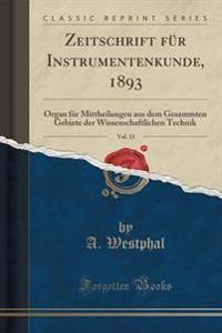 Zeitschrift Fur Instrumentenkunde, 1893, Vol. 13