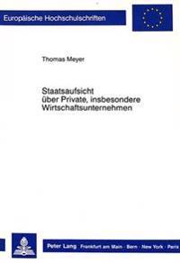 Staatsaufsicht Ueber Private, Insbesondere Wirtschaftsunternehmen