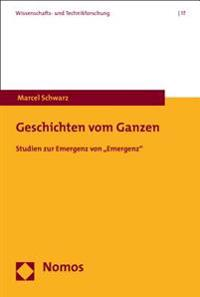 Geschichten Vom Ganzen: Studien Zur Emergenz Von 'Emergenz'