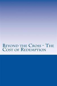 Beyond the Cross - The Cost of Redemption