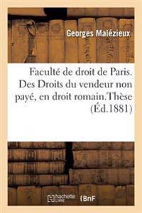 Faculte de Droit de Paris. Des Droits Du Vendeur Non Paye, En Droit Romain. de la Resolution