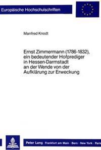 Ernst Zimmermann (1786-1832), Ein Bedeutender Hofprediger in Hessen-Darmstadt an Der Wende Von Der Aufklaerung Zur Erweckung