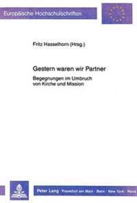 Gestern Waren Wir Partner: Begegnungen Im Umbruch Von Kirche Und Mission. Johannes Hasselhorn Zum 65. Geburtstag