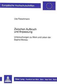Zwischen Aufbruch Und Anpassung: Untersuchungen Zu Werk Und Leben Der Sophie Mereau