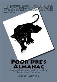 Poor Dre's Almanac: Unpopular and Politically Incorrect Essays