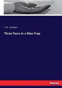 Three Years in a Man-Trap
