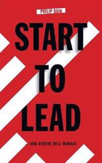 Start to Lead ...and Others Will Manage