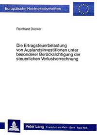 Die Ertragsteuerbelastung Von Auslandsinvestitionen Unter Besonderer Beruecksichtigung Der Steuerlichen Verlustverrechnung