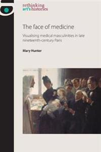 Face of Medicine PB: Visualising Medical Masculinities in Late Nineteenth-Century Paris