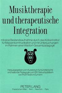 Musiktherapie Und Therapeutische Integration: Mit Einer Bestandsaufnahme Durch Das Koelner Institut Fuer Massenkommunikation Und Mit Untersuchungen Im